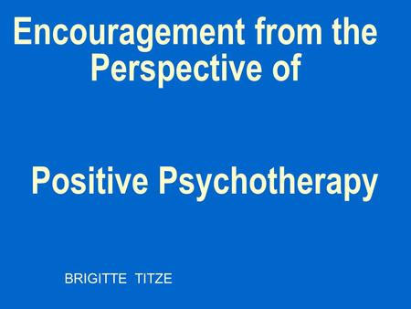 Encouragement from the Perspective of BRIGITTE TITZE Positive Psychotherapy.
