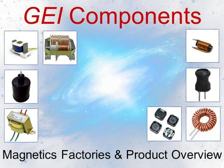 GEI Components Magnetics Factories & Product Overview.