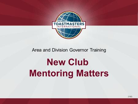 218G Area and Division Governor Training New Club Mentoring Matters.