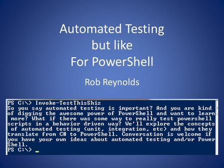 Automated Testing but like For PowerShell Rob Reynolds.