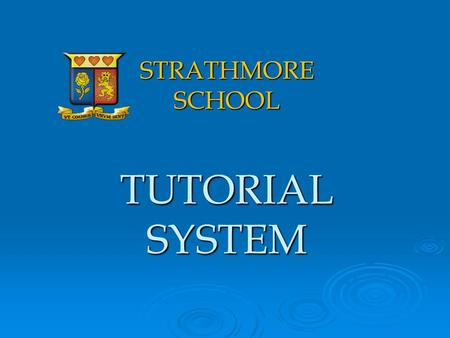 STRATHMORE SCHOOL TUTORIAL SYSTEM. I. The System II. The Parents III. The Tutor IV. The Tutee (student)