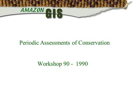 Workshop 90 - 1990 Periodic Assessments of Conservation.