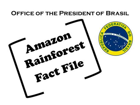 Office of the President of Brasil Amazon Rainforest Fact File.