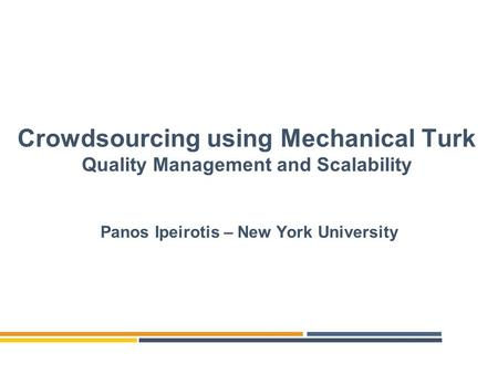 Crowdsourcing using Mechanical Turk Quality Management and Scalability Panos Ipeirotis – New York University.