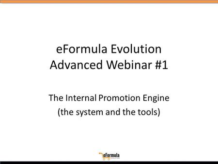 EFormula Evolution Advanced Webinar #1 The Internal Promotion Engine (the system and the tools)