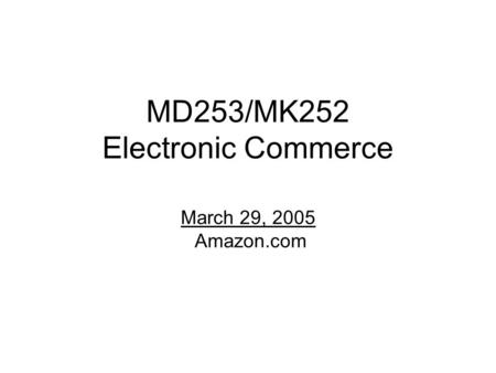 MD253/MK252 Electronic Commerce March 29, 2005 Amazon.com.