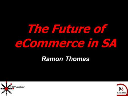 The Complete Independent Movie Marketing Handbook 1 The Future of eCommerce in SA Ramon Thomas.