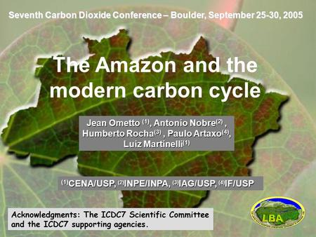 Seventh Carbon Dioxide Conference – Boulder, September 25-30, 2005 The Amazon and the modern carbon cycle Jean Ometto (1), Antonio Nobre (2), Humberto.