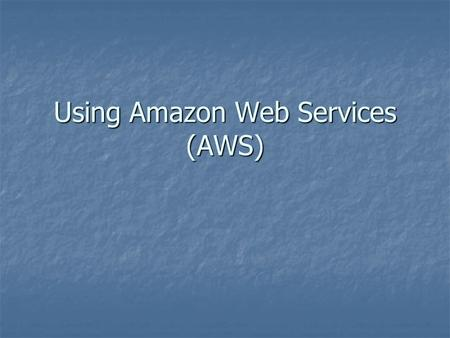 Using Amazon Web Services (AWS). Amazon Web Services (AWS) A set of tools for providing remote access to Amazon product information to third- party applications.