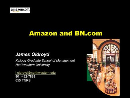 Amazon and BN.com James Oldroyd Kellogg Graduate School of Management Northwestern University 801-422-7888 650 TNRB.