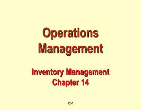 12-1 Operations Management Inventory Management Chapter 14.