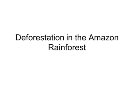 Deforestation in the Amazon Rainforest. Table of Contents – LA DateTitleLesson # 12/19Soviet Union - Social33 1/5Fall of Communism34 1/6Russia After Communism.