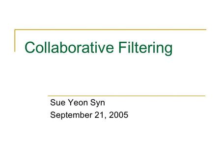 Collaborative Filtering Sue Yeon Syn September 21, 2005.