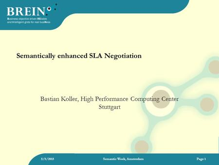 Semantically enhanced SLA Negotiation Bastian Koller, High Performance Computing Center Stuttgart 5/5/2015Semantic Week, AmsterdamPage 1.