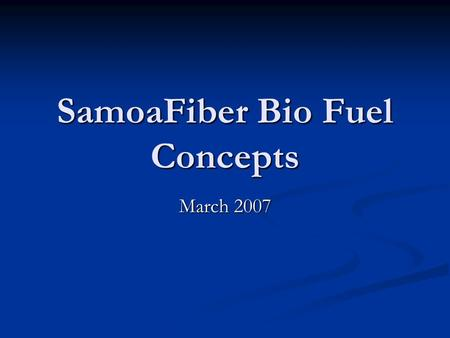 SamoaFiber Bio Fuel Concepts March 2007. Introduction Technology exists and is producing low cost alternative fuels from biomass. Technology exists and.