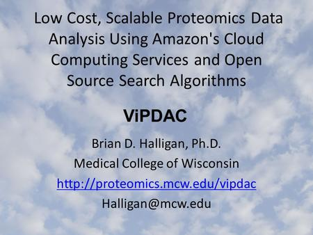 Low Cost, Scalable Proteomics Data Analysis Using Amazon's Cloud Computing Services and Open Source Search Algorithms Brian D. Halligan, Ph.D. Medical.