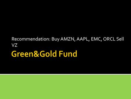 Recommendation: Buy AMZN, AAPL, EMC, ORCL Sell VZ.