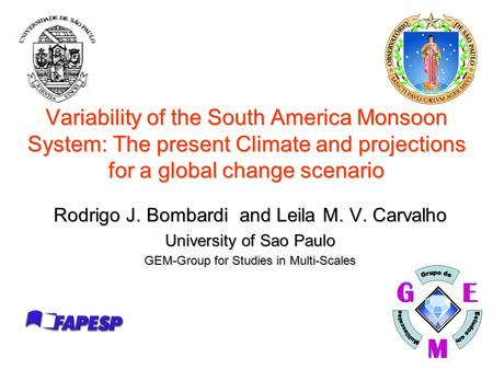 1 Variability of the South America Monsoon System: The present Climate and projections for a global change scenario Rodrigo J. Bombardi and Leila M. V.