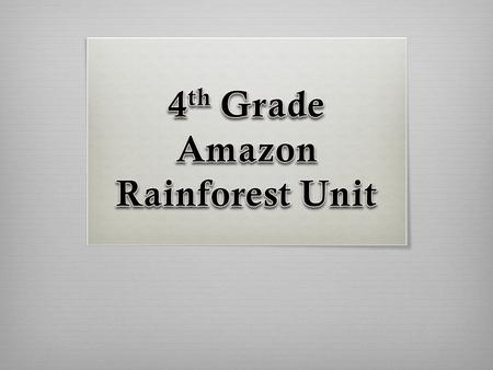 Unit Goals 1.To familiarize you with maps and locations of rainforests and specifically the Amazon Rainforest. 2.To help you identify the different.