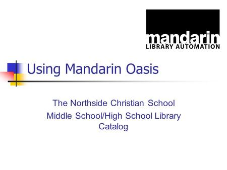 Using Mandarin Oasis The Northside Christian School Middle School/High School Library Catalog.