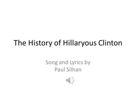 The History of Hillaryous Clinton Song and Lyrics by Paul Silhan.