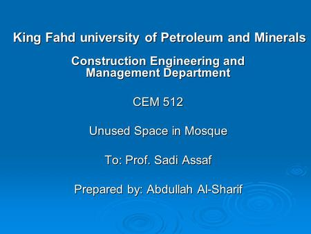 King Fahd university of Petroleum and Minerals Construction Engineering and Management Department CEM 512 Unused Space in Mosque To: Prof. Sadi Assaf Prepared.