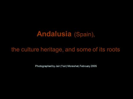 Andalusia (Spain), Photographed by Jair (Yair) Moreshet, February 2005 the culture heritage, and some of its roots.