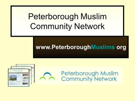 Peterborough Muslim Community Network www.PeterboroughMuslims.org.