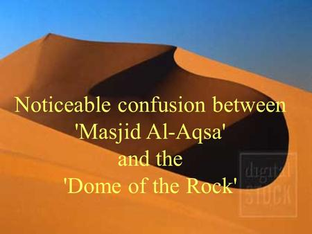 Noticeable confusion between 'Masjid Al-Aqsa' and the 'Dome of the Rock'