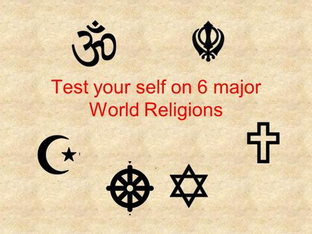 Test your self on 6 major World Religions. Which religion was founded by Siddattha Gotama? Judaism Buddhism Hinduism Click on the button of your choice.