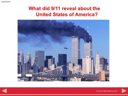 © HarperCollins Publishers 2010 Significance What did 9/11 reveal about the United States of America?