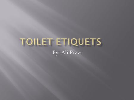 By: Ali Rizvi  It is wajib to hide your private parts in the toilet at all times.  It is also wajib to wash away the najasat first after urinating.
