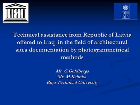 Technical assistance from Republic of Latvia offered to Iraq in the field of architectural sites documentation by photogrammetrical methods Mr. G.Goldbergs.