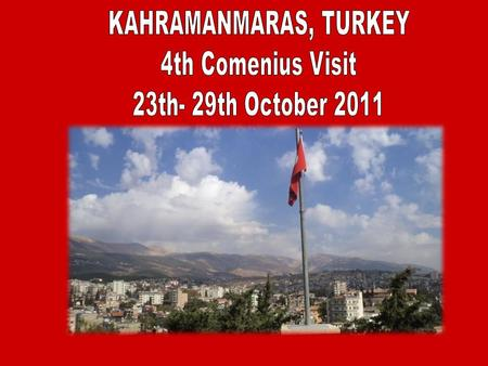 The arrival in Kahramanmaras on Monday night. Students introduced us to them families. We visited the Turkish school, we met pupils and teachers, We had.