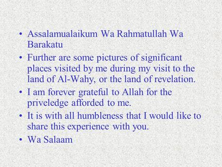 Assalamualaikum Wa Rahmatullah Wa Barakatu Further are some pictures of significant places visited by me during my visit to the land of Al-Wahy, or the.