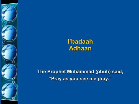 "The Prophet Muhammad (pbuh) said, ""Pray as you see me pray."" I'badaah Adhaan."
