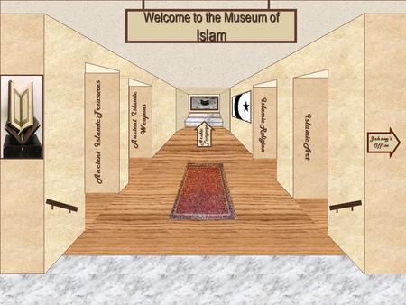 Museum Entrance Ancient Islamic Treasures Ancient Islamic Weapons Islamic Art Islamic Religion Welcome to the Museum of Islam Johnny's Office Arabic Language.