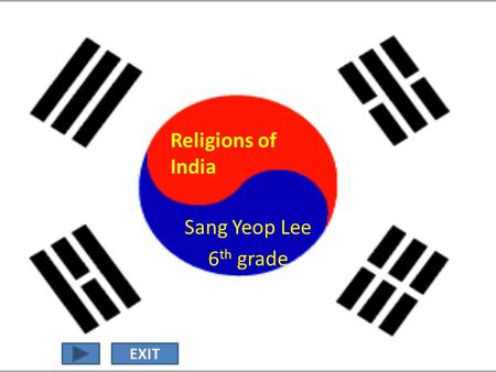 Sang Yeop Lee 6 th grade Religions of India EXIT.