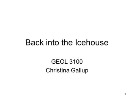 1 Back into the Icehouse GEOL 3100 Christina Gallup.
