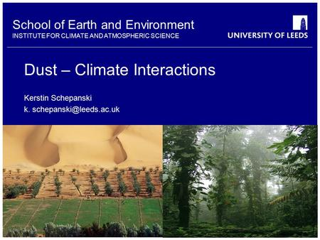 School of Earth and Environment INSTITUTE FOR CLIMATE AND ATMOSPHERIC SCIENCE Dust – Climate Interactions Kerstin Schepanski k.