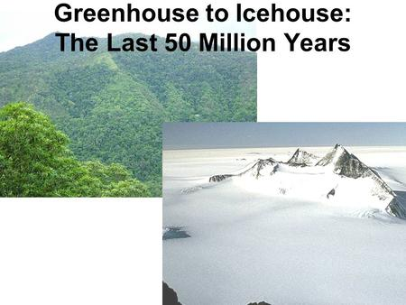 Greenhouse to Icehouse: The Last 50 Million Years.