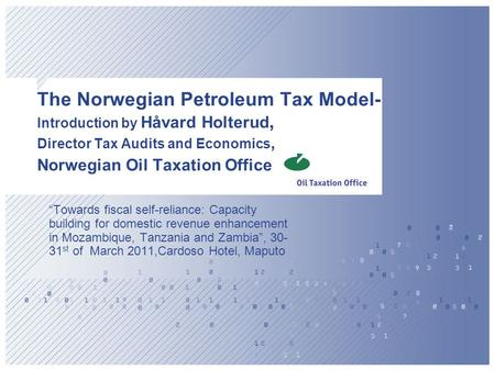 "The Norwegian Petroleum Tax Model- Introduction by Håvard Holterud, Director Tax Audits and Economics, Norwegian Oil Taxation Office ""Towards fiscal self-reliance:"