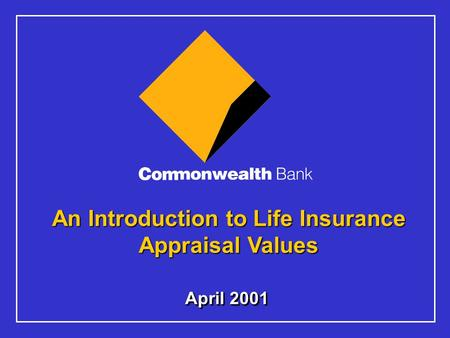 April 2001 An Introduction to Life Insurance Appraisal Values.