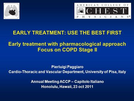 EARLY TREATMENT: USE THE BEST FIRST Early treatment with pharmacological approach Focus on COPD Stage II Pierluigi Paggiaro Cardio-Thoracic and Vascular.