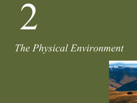 2 The Physical Environment. 2 The Physical Environment - Outline Case Study: Climatic Variation and Salmon Climate Atmospheric and Oceanic Circulation.