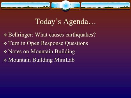 Today's Agenda… Bellringer: What causes earthquakes?