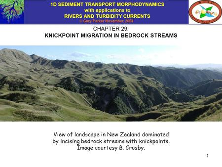 1D SEDIMENT TRANSPORT MORPHODYNAMICS with applications to RIVERS AND TURBIDITY CURRENTS © Gary Parker November, 2004 1 CHAPTER 29: KNICKPOINT MIGRATION.