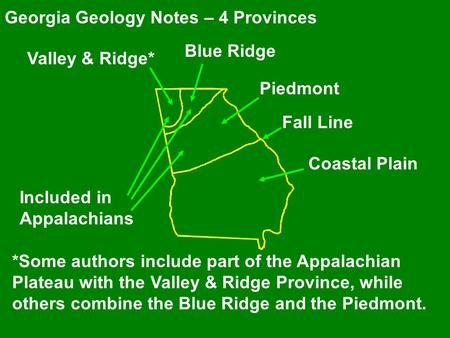 Georgia Geology Notes – 4 Provinces Coastal Plain Fall Line Piedmont Blue Ridge Valley & Ridge* *Some authors include part of the Appalachian Plateau with.
