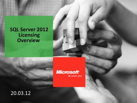 20.03.12 SQL Server 2012 Licensing Overview. Agenda What is happening? Why? Rules for purchasing new licenses Transitioning customers 1.SQL 2012 – new.