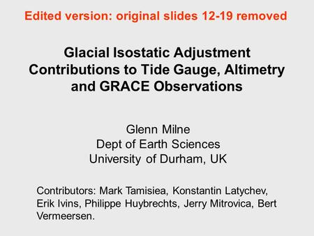 Glacial Isostatic Adjustment Contributions to Tide Gauge, Altimetry and GRACE Observations Glenn Milne Dept of Earth Sciences University of Durham, UK.